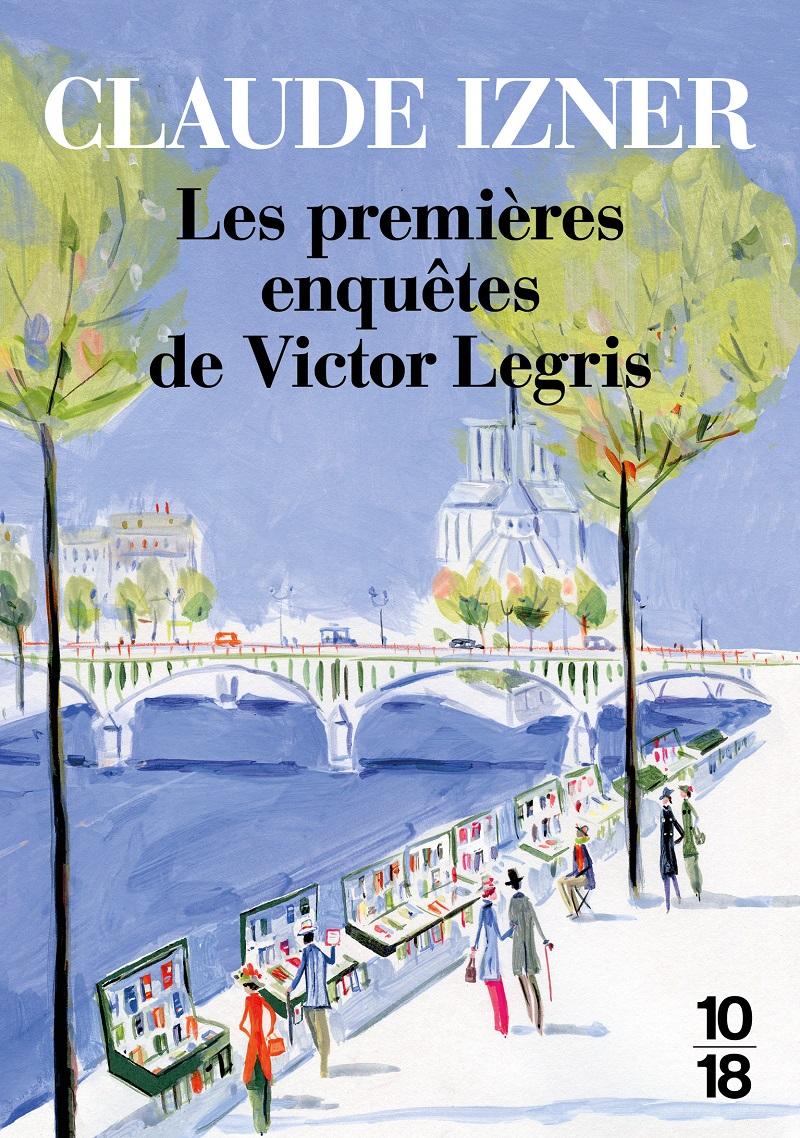 Les premières enquêtes de Victor Legris de Claude Izner aux éditions 10/18