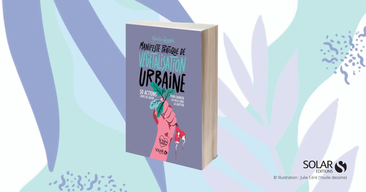 Manifeste pratique de végétalisation urbaine d'Ophélie Damblé