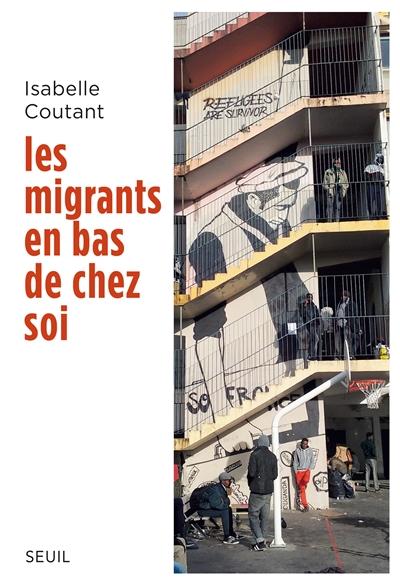 Les migrants en bas de chez soi / Isabelle Coutant