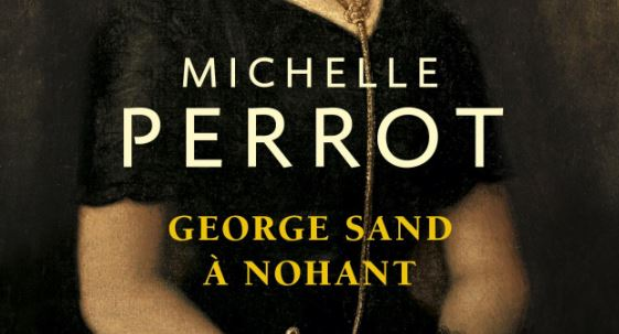 Michelle Perrot, George Sand à Nohant : rencontre |
