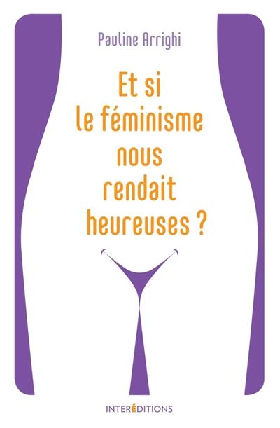 """Couverture du livre """"et si le féminisme nous rendait heureuses?"""""""
